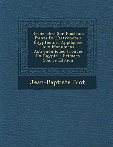 Recherches Sur Plusieurs Points de L Astronomie: Jean-Baptiste Biot