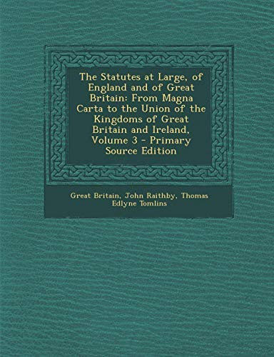 9781295428076: The Statutes at Large, of England and of Great Britain: From Magna Carta to the Union of the Kingdoms of Great Britain and Ireland, Volume 3
