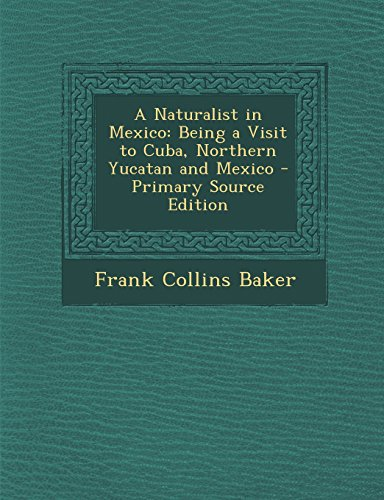 9781295431175: A Naturalist in Mexico: Being a Visit to Cuba, Northern Yucatan and Mexico - Primary Source Edition