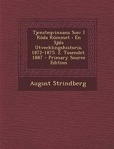 9781295438167: Tjensteqvinnans Son: I Roda Rummet: En Sjals Utvecklingshistoria, 1872-1875. 2. Tusendet. 1887 - Primary Source Edition (Swedish Edition)