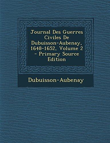 9781295439843: Journal Des Guerres Civiles de Dubuisson-Aubenay, 1648-1652, Volume 2 - Primary Source Edition (French Edition)