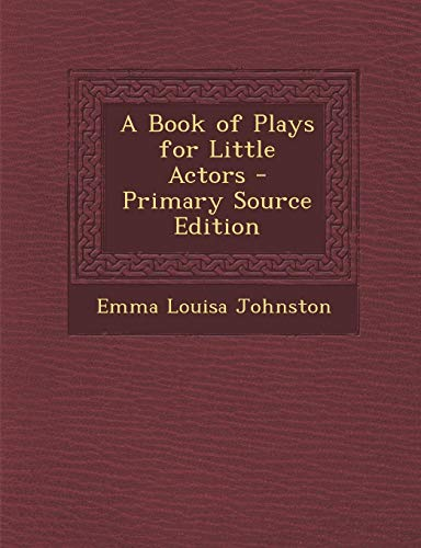 9781295440153: A Book of Plays for Little Actors - Primary Source Edition