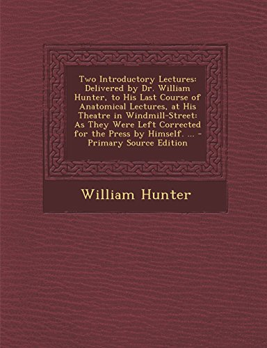 9781295440405: Two Introductory Lectures: Delivered by Dr. William Hunter, to His Last Course of Anatomical Lectures, at His Theatre in Windmill-Street: As They