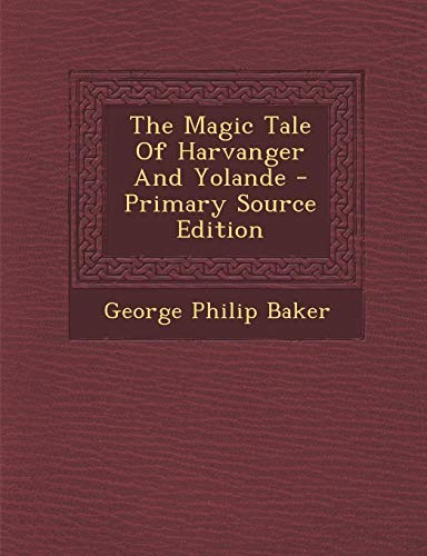9781295451265: The Magic Tale of Harvanger and Yolande - Primary Source Edition