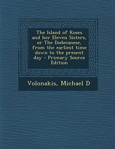 9781295451357: The Island of Roses and her Eleven Sisters, or The Dodecanese, from the earliest time down to the present day