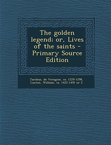 9781295452545: The golden legend; or, Lives of the saints