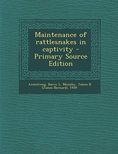 9781295453948: Maintenance of Rattlesnakes in Captivity - Primary Source Edition
