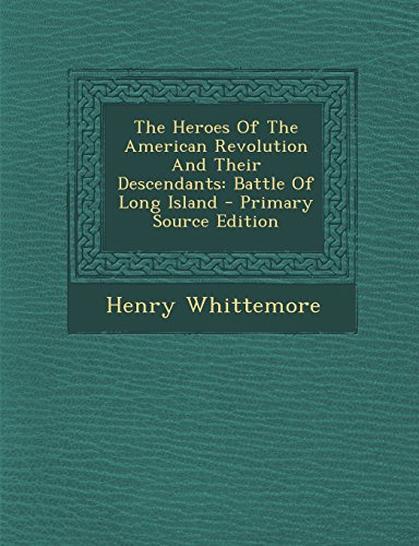 9781295454686: The Heroes Of The American Revolution And Their Descendants: Battle Of Long Island