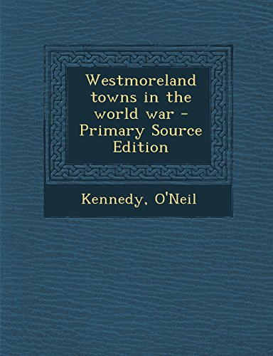 9781295457021: Westmoreland towns in the world war