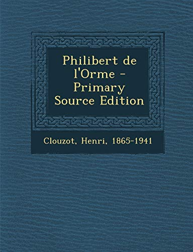 9781295458776: Philibert de L'Orme - Primary Source Edition (French Edition)