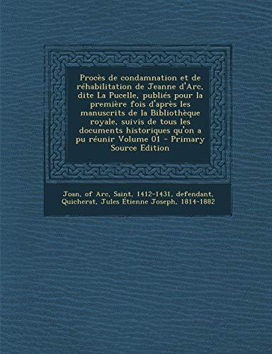 9781295460021: Procès de condamnation et de réhabilitation de Jeanne d'Arc, dite La Pucelle, publiés pour la première fois d'après les manuscrits de la Bibliothèque ... qu'on a pu réunir Volume 01 (French Edition)