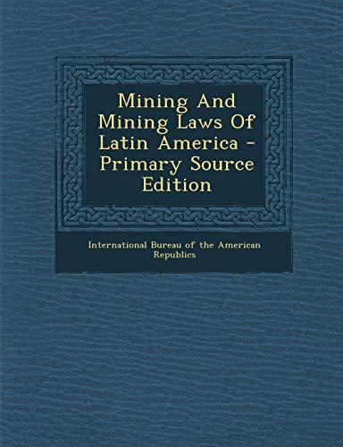 9781295460786: Mining and Mining Laws of Latin America - Primary Source Edition