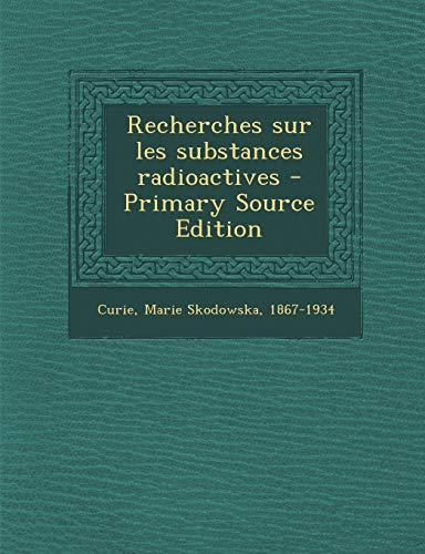 9781295461325: Recherches Sur Les Substances Radioactives - Primary Source Edition (French Edition)