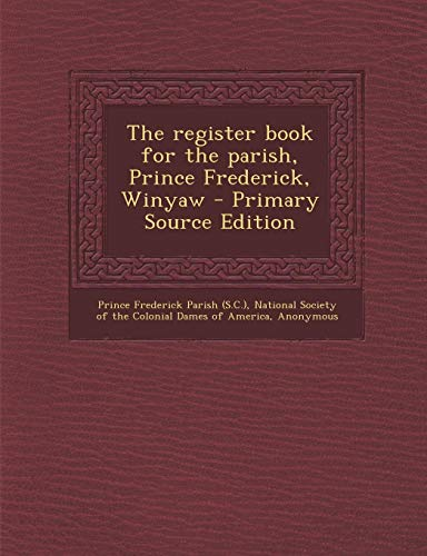 9781295461714: The register book for the parish, Prince Frederick, Winyaw