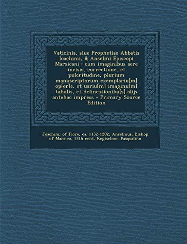 9781295462223: Vaticinia, Siue Prophetiae Abbatis Ioachimi, & Anselmi Episcopi Marsicani: Cum Imaginibus Aere Incisis, Correctione, Et Pulcritudine, Plurium Manuscri (Latin Edition)