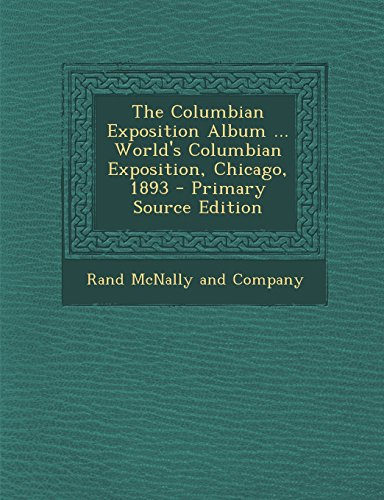9781295463107: The Columbian Exposition Album ... World's Columbian Exposition, Chicago, 1893 - Primary Source Edition