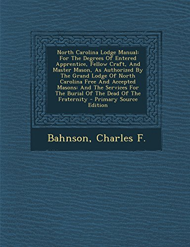 9781295467266: North Carolina Lodge Manual: For The Degrees Of Entered Apprentice, Fellow Craft, And Master Mason, As Authorized By The Grand Lodge Of North Carolina ... For The Burial Of The Dead Of The Fraternity