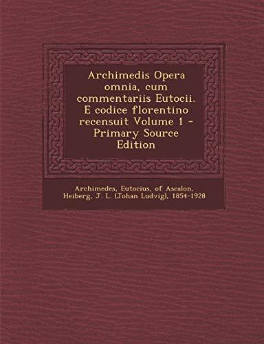 9781295472031: Archimedis Opera omnia, cum commentariis Eutocii. E codice florentino recensuit Volume 1 (Latin Edition)
