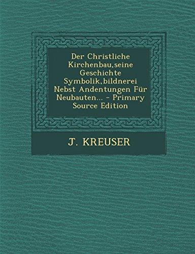 9781295472659: Der Christliche Kirchenbau,seine Geschichte Symbolik,bildnerei Nebst Andentungen Für Neubauten...