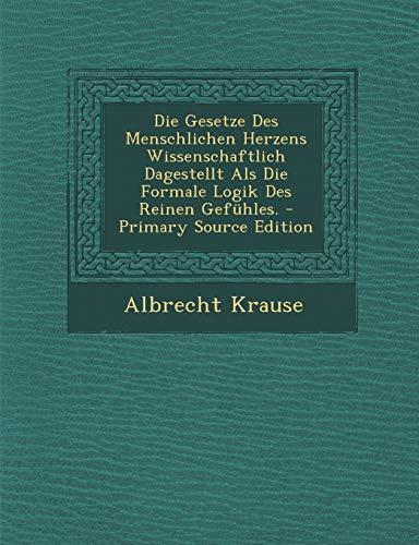 9781295473076: Die Gesetze Des Menschlichen Herzens Wissenschaftlich Dagestellt Als Die Formale Logik Des Reinen Gefühles. (German Edition)