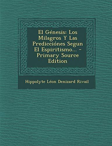 9781295476121: El Genesis: Los Milagros y Las Predicciones Segun El Espiritismo... - Primary Source Edition (Spanish Edition)