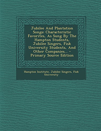 Jubilee and Plantation Songs: Characteristic Favorites, as: the Hampton Students,