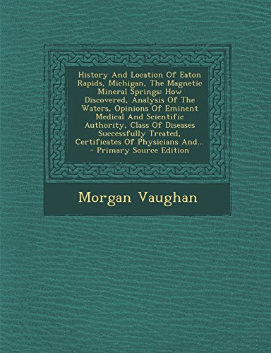 9781295478026: History and Location of Eaton Rapids, Michigan, the Magnetic Mineral Springs: How Discovered, Analysis of the Waters, Opinions of Eminent Medical and