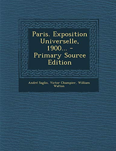 9781295479344: Paris. Exposition Universelle, 1900... - Primary Source Edition