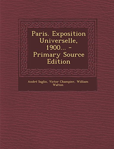 9781295479801: Paris. Exposition Universelle, 1900... - Primary Source Edition