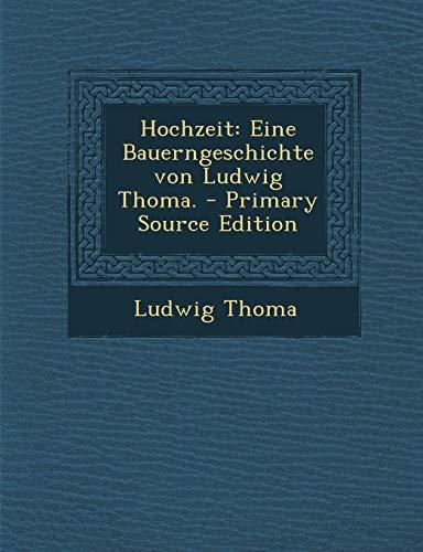 9781295479962: Hochzeit: Eine Bauerngeschichte Von Ludwig Thoma. - Primary Source Edition