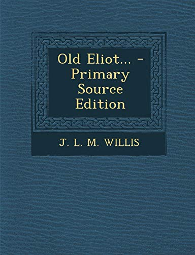 9781295482221: Old Eliot... - Primary Source Edition