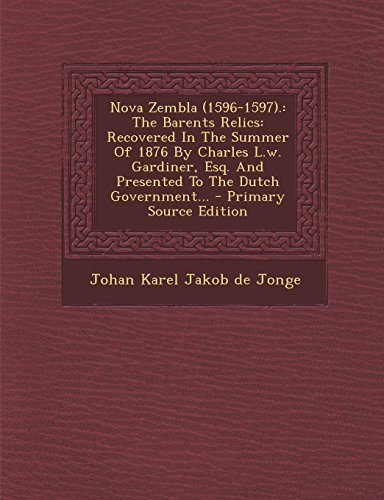 9781295482498: Nova Zembla (1596-1597).: The Barents Relics: Recovered in the Summer of 1876 by Charles L.W. Gardiner, Esq. and Presented to the Dutch Government...