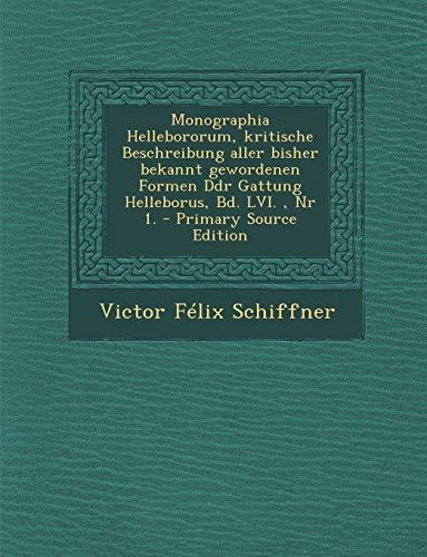 9781295483747: Monographia Hellebororum, Kritische Beschreibung Aller Bisher Bekannt Gewordenen Formen Ddr Gattung Helleborus, Bd. LVI., NR 1. - Primary Source Editi (German Edition)