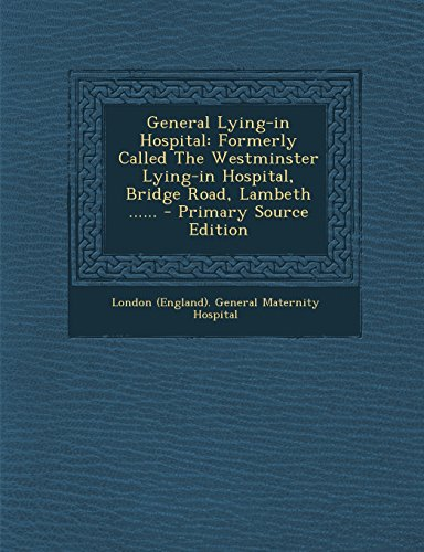 9781295483976: General Lying-in Hospital: Formerly Called The Westminster Lying-in Hospital, Bridge Road, Lambeth