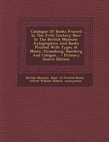 9781295484850: Catalogue Of Books Printed In The Xvth Century Now In The British Museum: Xylographica And Books Printed With Types At Mainz, Strassburg, Bamberg And Cologne...