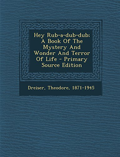 9781295484966: Hey Rub-A-Dub-Dub; A Book of the Mystery and Wonder and Terror of Life - Primary Source Edition
