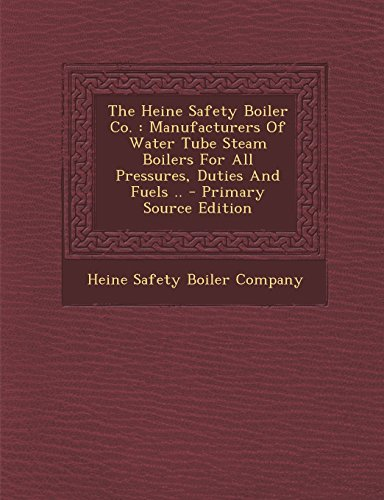 9781295485291: The Heine Safety Boiler Co.: Manufacturers of Water Tube Steam Boilers for All Pressures, Duties and Fuels .. - Primary Source Edition