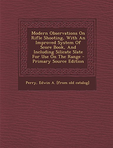 Modern Observations On Rifle Shooting, With An Improved System Of Score Book, And Including ...