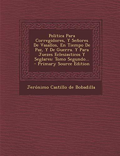 9781295486779: Politica Para Corregidores, Y Señores De Vasallos, En Tiempo De Paz, Y De Guerra. Y Para Juezes Eclesiasticos Y Seglares: Tomo Segundo... (Spanish Edition)