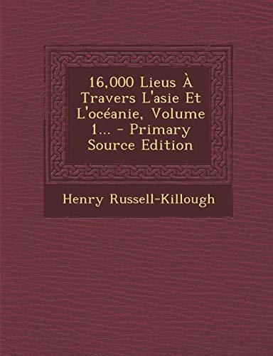 9781295486854: 16,000 Lieus À Travers L'asie Et L'océanie, Volume 1... (French Edition)