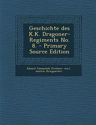 9781295488056: Geschichte Des K.K. Dragoner-Regiments No. 8. - Primary Source Edition (German Edition)