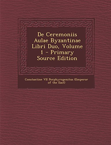 9781295488483: de Ceremoniis Aulae Byzantinae Libri Duo, Volume 1 - Primary Source Edition