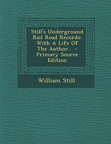 9781295488742: Still's Underground Rail Road Records: With a Life of the Author... - Primary Source Edition