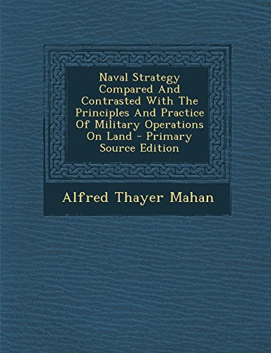 9781295488872: Naval Strategy Compared And Contrasted With The Principles And Practice Of Military Operations On Land