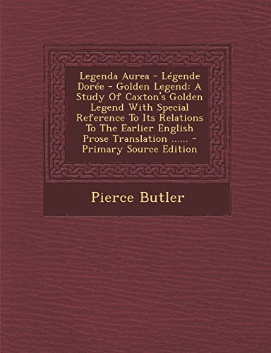 9781295489848: Legenda Aurea - Legende Doree - Golden Legend: A Study of Caxton's Golden Legend with Special Reference to Its Relations to the Earlier English Prose