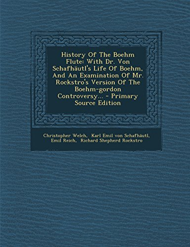 9781295490714: History Of The Boehm Flute: With Dr. Von Schafhäutl's Life Of Boehm, And An Examination Of Mr. Rockstro's Version Of The Boehm-gordon Controversy...