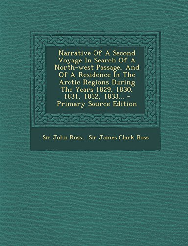 9781295490776: Narrative Of A Second Voyage In Search Of A North-west Passage, And Of A Residence In The Arctic Regions During The Years 1829, 1830, 1831, 1832, 1833...
