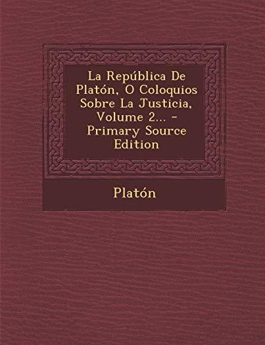 9781295492770: La República De Platón, O Coloquios Sobre La Justicia, Volume 2... (Spanish Edition)