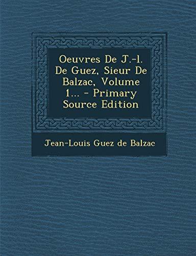 9781295492916: Oeuvres de J.-L. de Guez, Sieur de Balzac, Volume 1...
