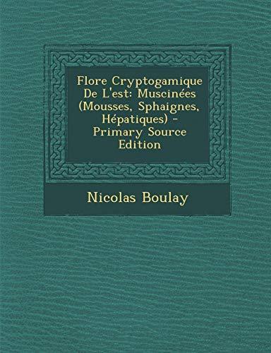 9781295498024: Flore Cryptogamique de L'Est: Muscinees (Mousses, Sphaignes, Hepatiques) - Primary Source Edition (French Edition)